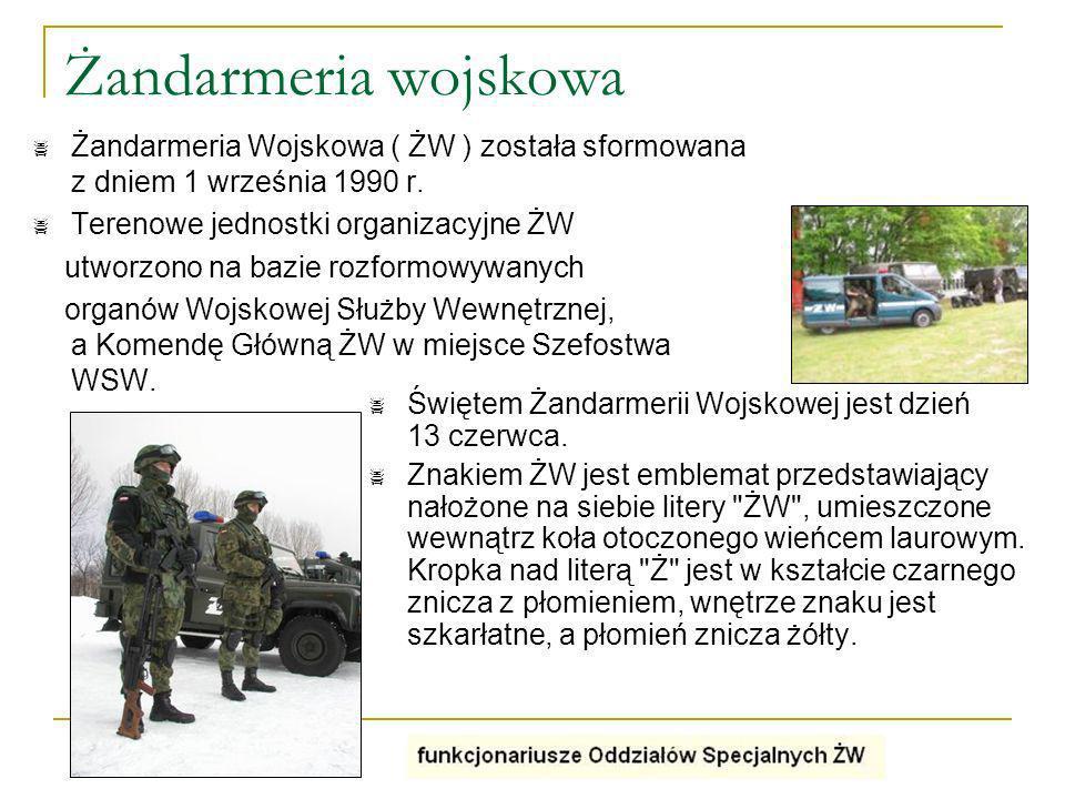 Żandarmeria wojskowa Żandarmeria Wojskowa ( ŻW ) została sformowana z dniem 1 września 1990 r. Terenowe jednostki organizacyjne ŻW.