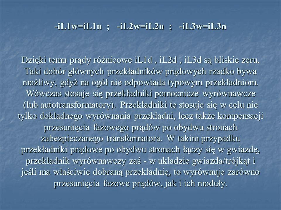 -iL1w=iL1n ; -iL2w=iL2n ; -iL3w=iL3n Dzięki temu prądy różnicowe iL1d , iL2d , iL3d są bliskie zeru.