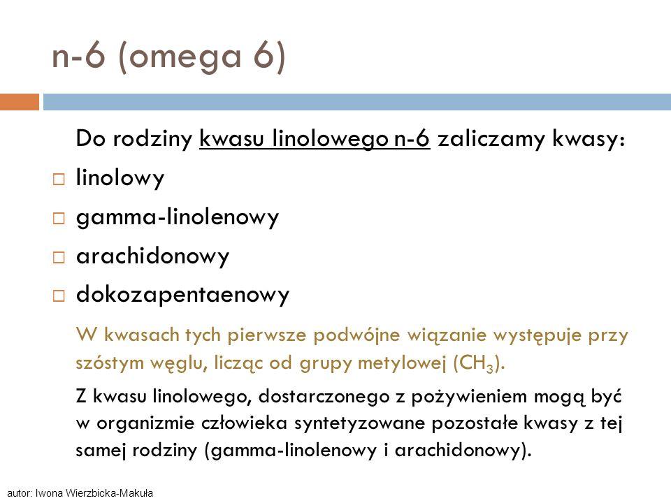 n-6 (omega 6) Do rodziny kwasu linolowego n-6 zaliczamy kwasy: