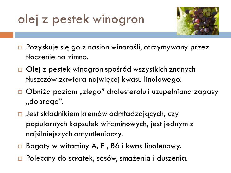 olej z pestek winogronPozyskuje się go z nasion winorośli, otrzymywany przez tłoczenie na zimno.