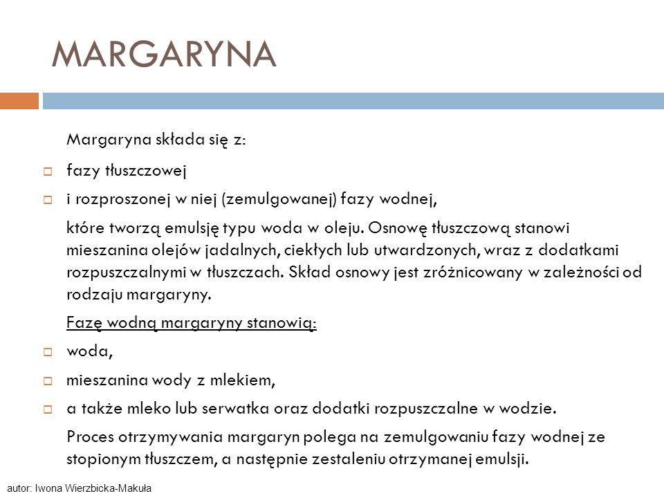 MARGARYNA Margaryna składa się z: fazy tłuszczowej