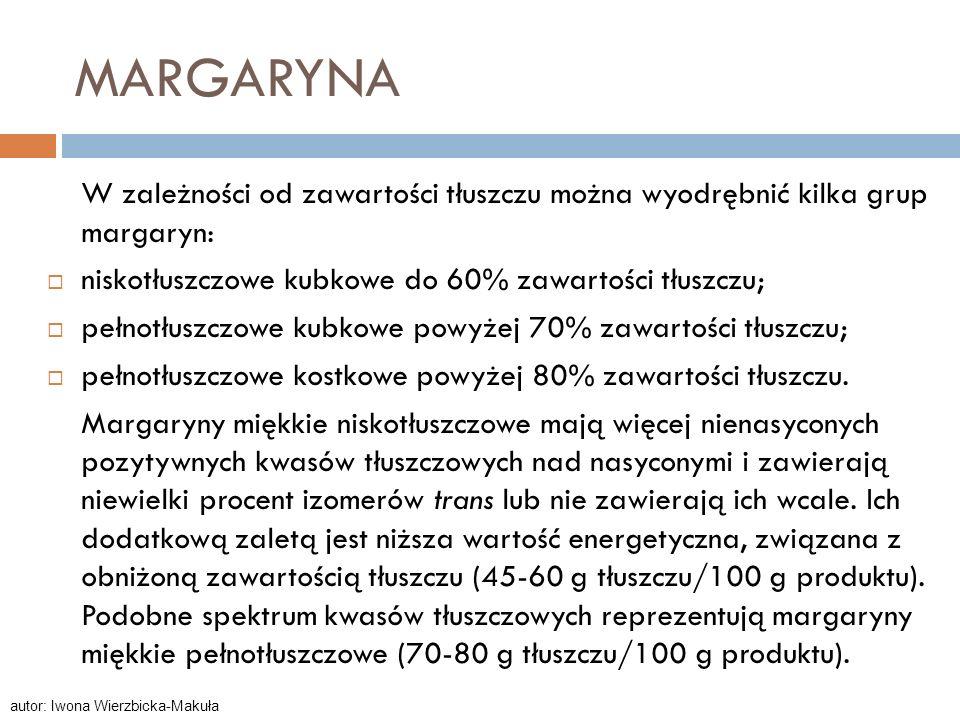 MARGARYNA W zależności od zawartości tłuszczu można wyodrębnić kilka grup margaryn: niskotłuszczowe kubkowe do 60% zawartości tłuszczu;