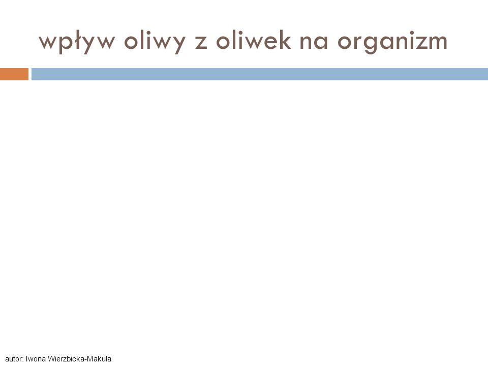 wpływ oliwy z oliwek na organizm