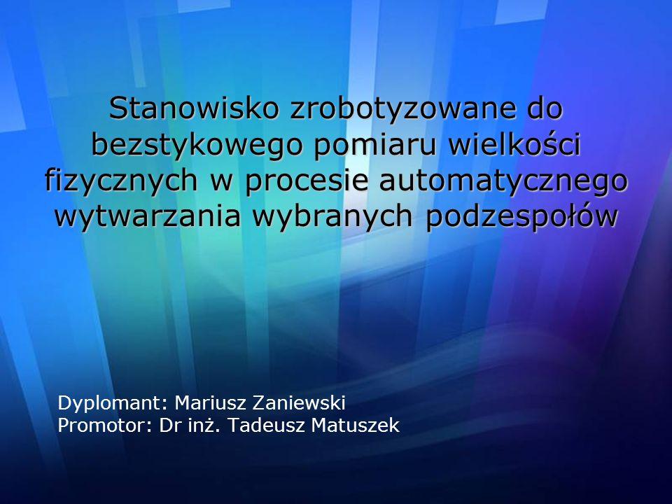 Dyplomant: Mariusz Zaniewski Promotor: Dr inż. Tadeusz Matuszek