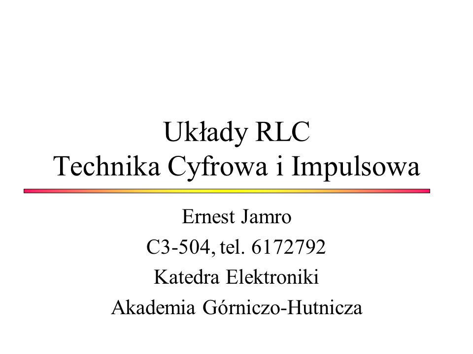 Układy RLC Technika Cyfrowa i Impulsowa