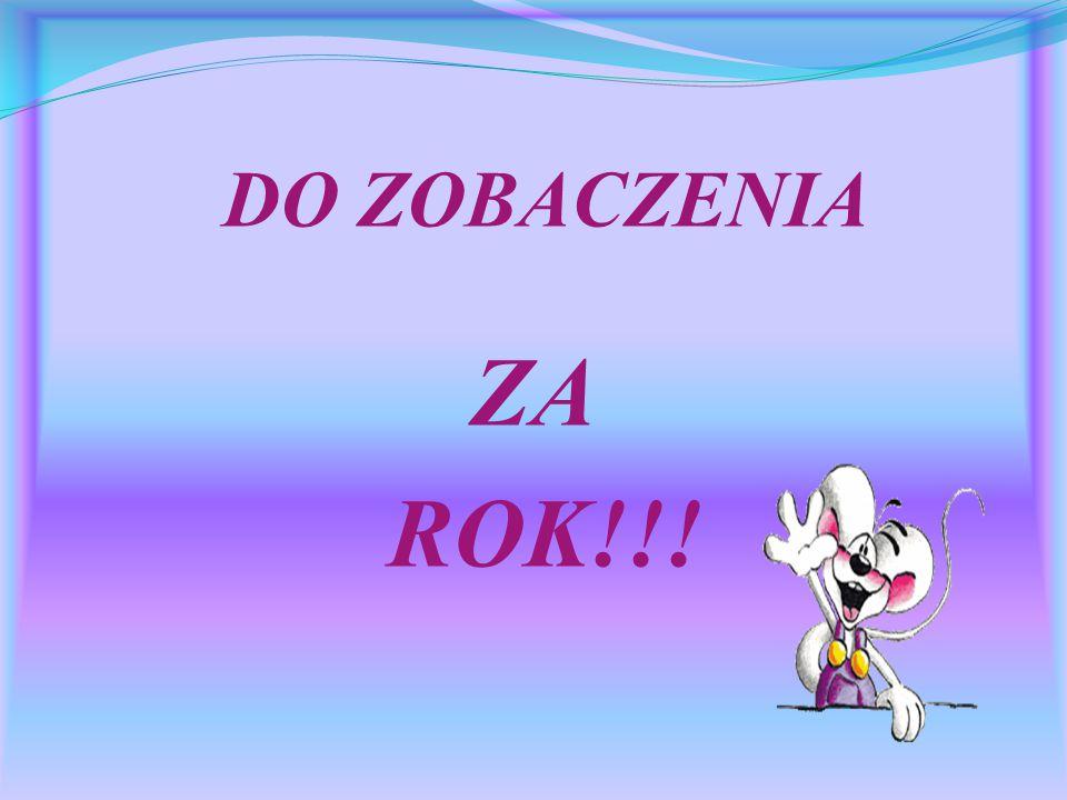 DO ZOBACZENIA ZA ROK!!!