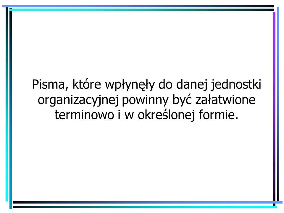 Pisma, które wpłynęły do danej jednostki organizacyjnej powinny być załatwione terminowo i w określonej formie.