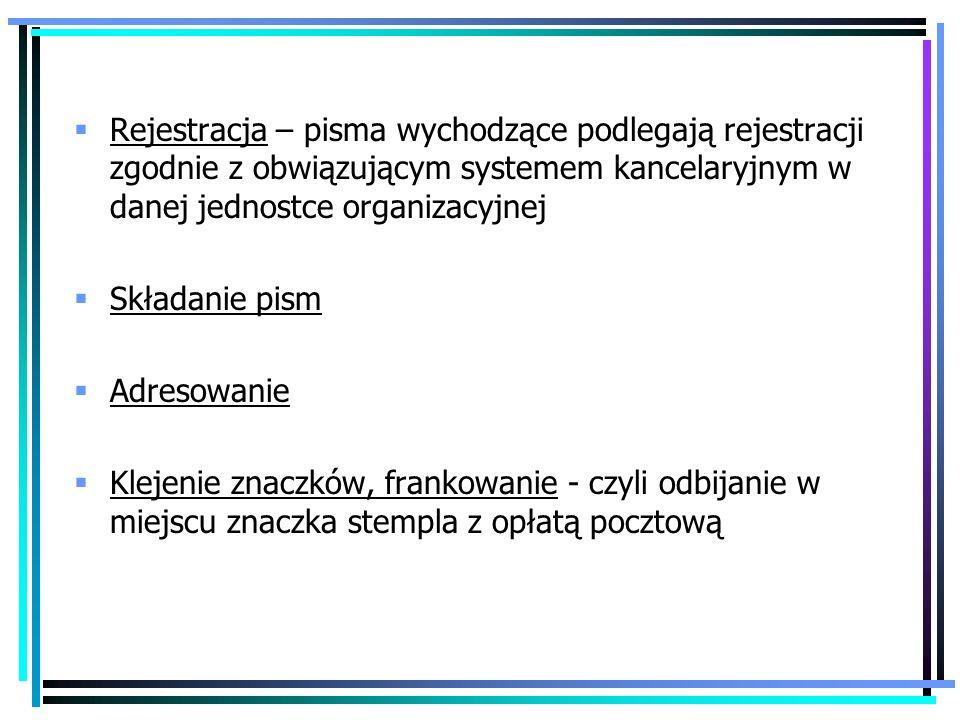Rejestracja – pisma wychodzące podlegają rejestracji zgodnie z obwiązującym systemem kancelaryjnym w danej jednostce organizacyjnej