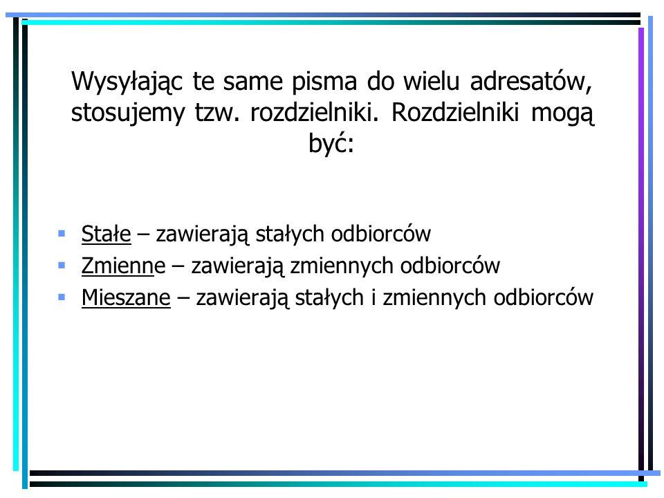 Wysyłając te same pisma do wielu adresatów, stosujemy tzw. rozdzielniki. Rozdzielniki mogą być: