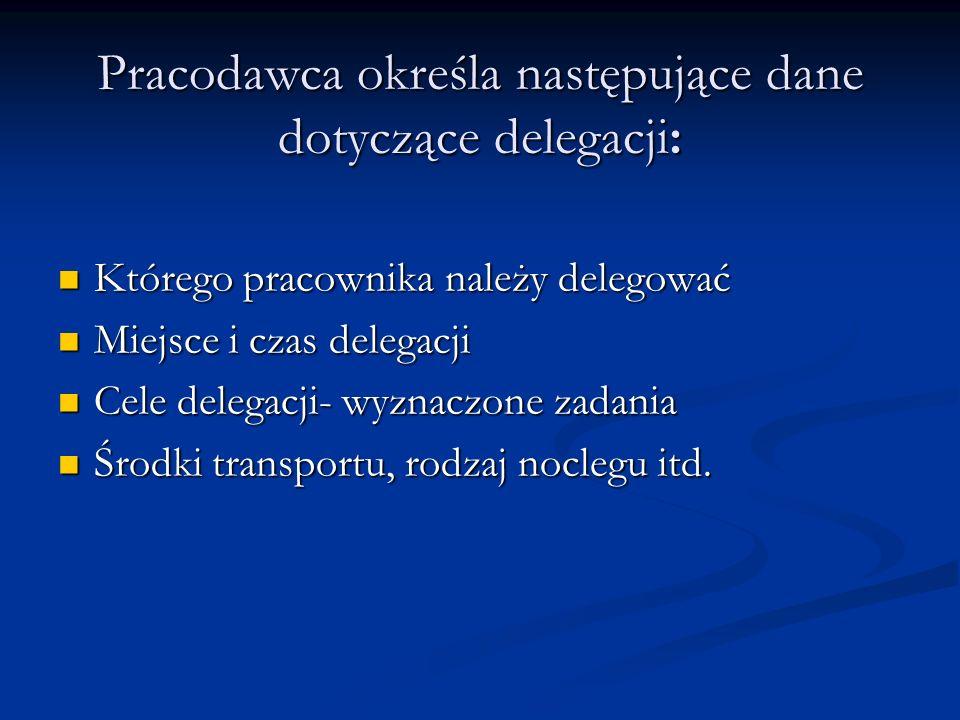 Pracodawca określa następujące dane dotyczące delegacji: