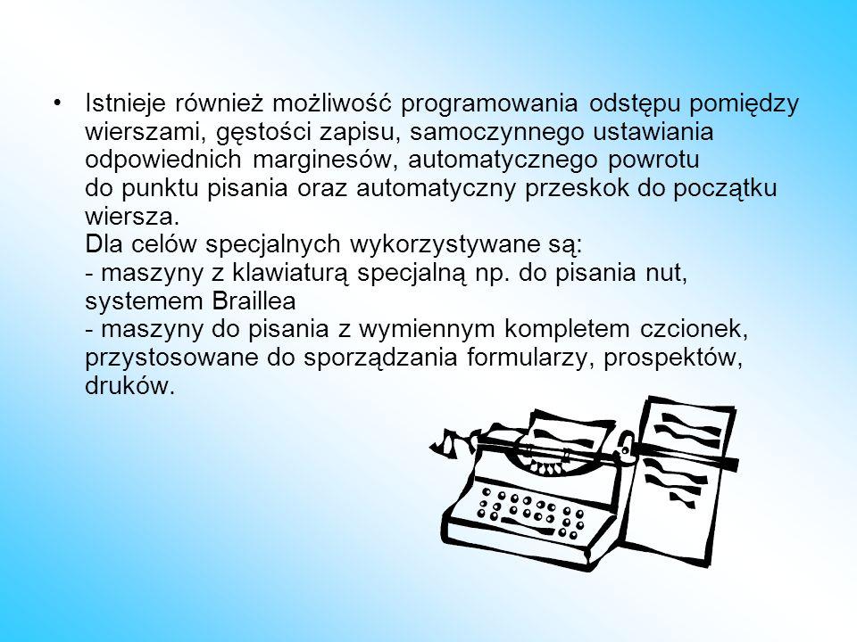 Istnieje również możliwość programowania odstępu pomiędzy wierszami, gęstości zapisu, samoczynnego ustawiania odpowiednich marginesów, automatycznego powrotu do punktu pisania oraz automatyczny przeskok do początku wiersza.