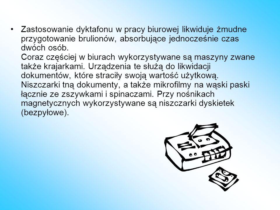 Zastosowanie dyktafonu w pracy biurowej likwiduje żmudne przygotowanie brulionów, absorbujące jednocześnie czas dwóch osób.