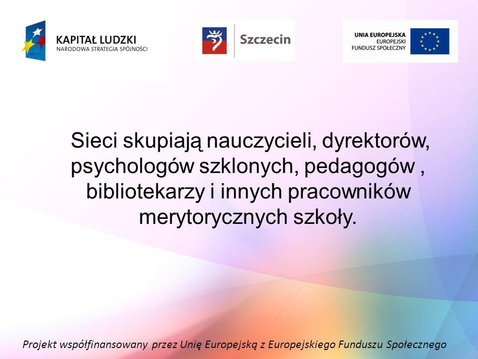 Sieci skupiają nauczycieli, dyrektorów, psychologów szklonych, pedagogów , bibliotekarzy i innych pracowników merytorycznych szkoły.