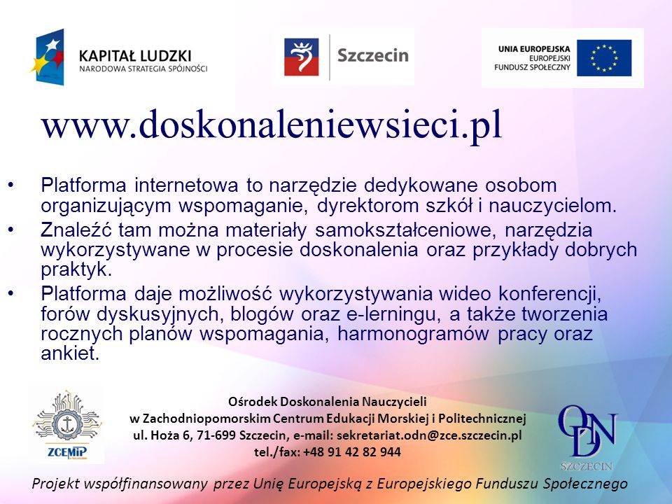 www.doskonaleniewsieci.pl Platforma internetowa to narzędzie dedykowane osobom organizującym wspomaganie, dyrektorom szkół i nauczycielom.