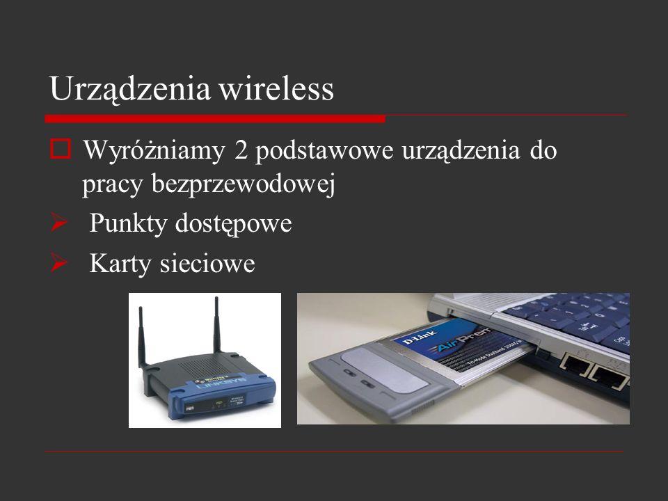 Urządzenia wireless Wyróżniamy 2 podstawowe urządzenia do pracy bezprzewodowej.