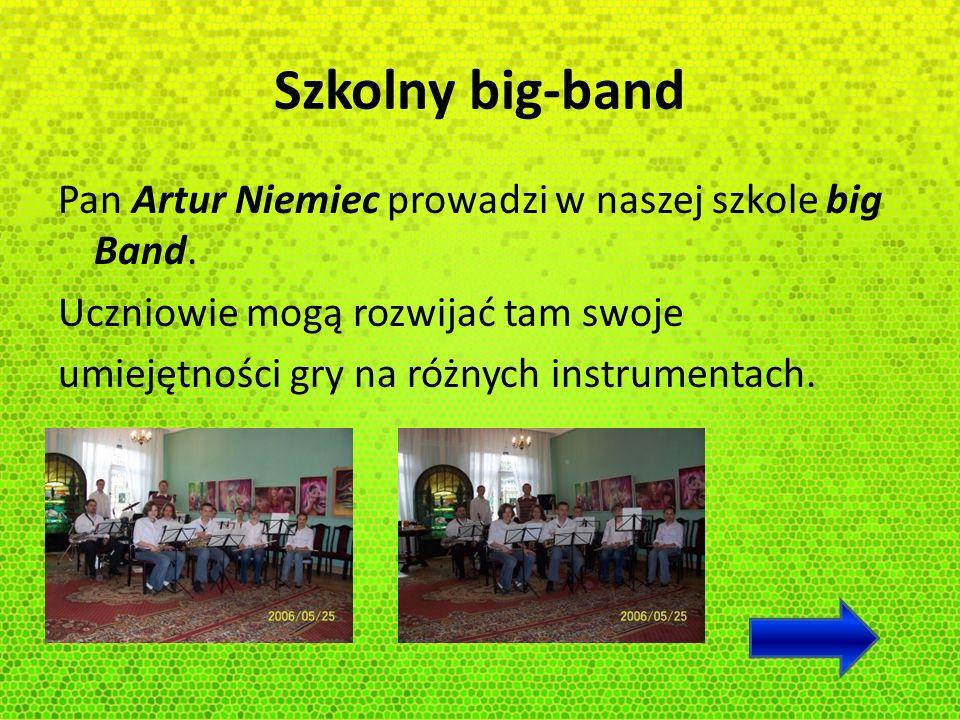 Szkolny big-band Pan Artur Niemiec prowadzi w naszej szkole big Band.