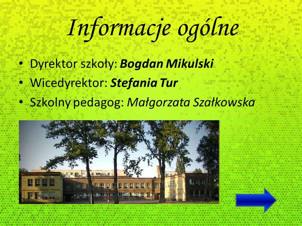 Informacje ogólne Dyrektor szkoły: Bogdan Mikulski