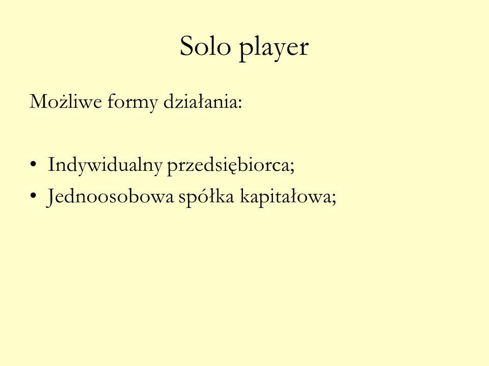 Solo player Możliwe formy działania: Indywidualny przedsiębiorca;