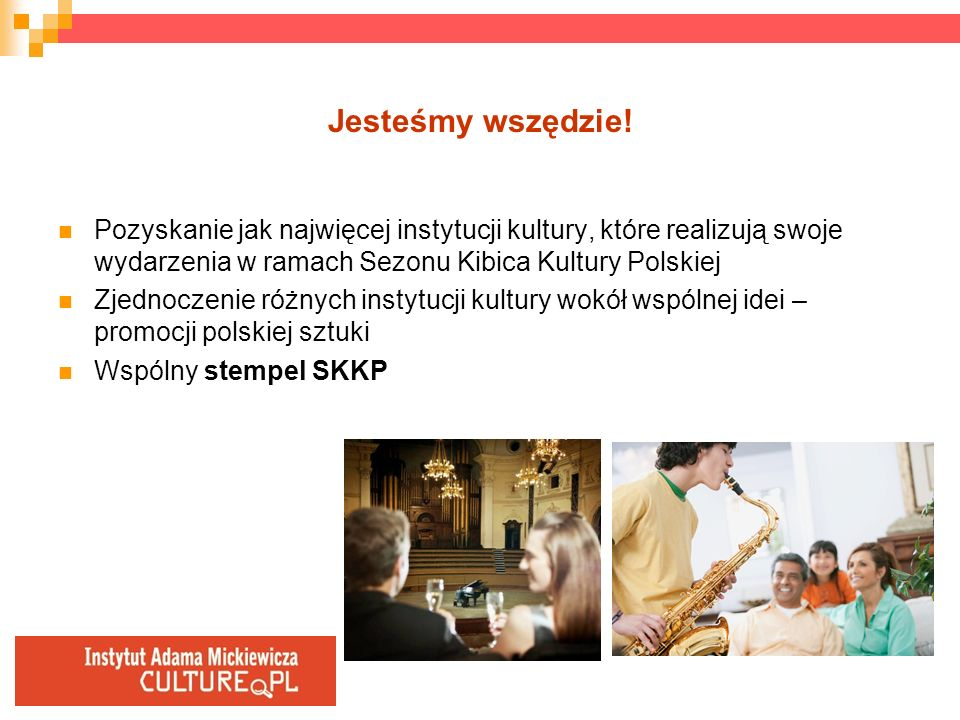 Jesteśmy wszędzie!Pozyskanie jak najwięcej instytucji kultury, które realizują swoje wydarzenia w ramach Sezonu Kibica Kultury Polskiej.