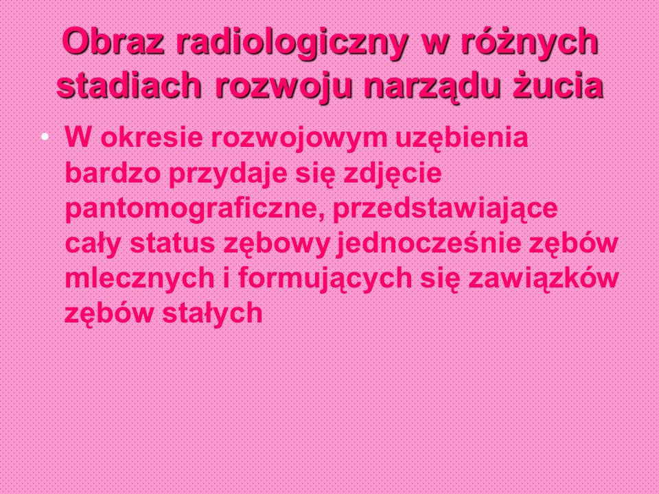 Obraz radiologiczny w różnych stadiach rozwoju narządu żucia