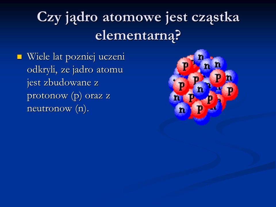 Czy jądro atomowe jest cząstka elementarną