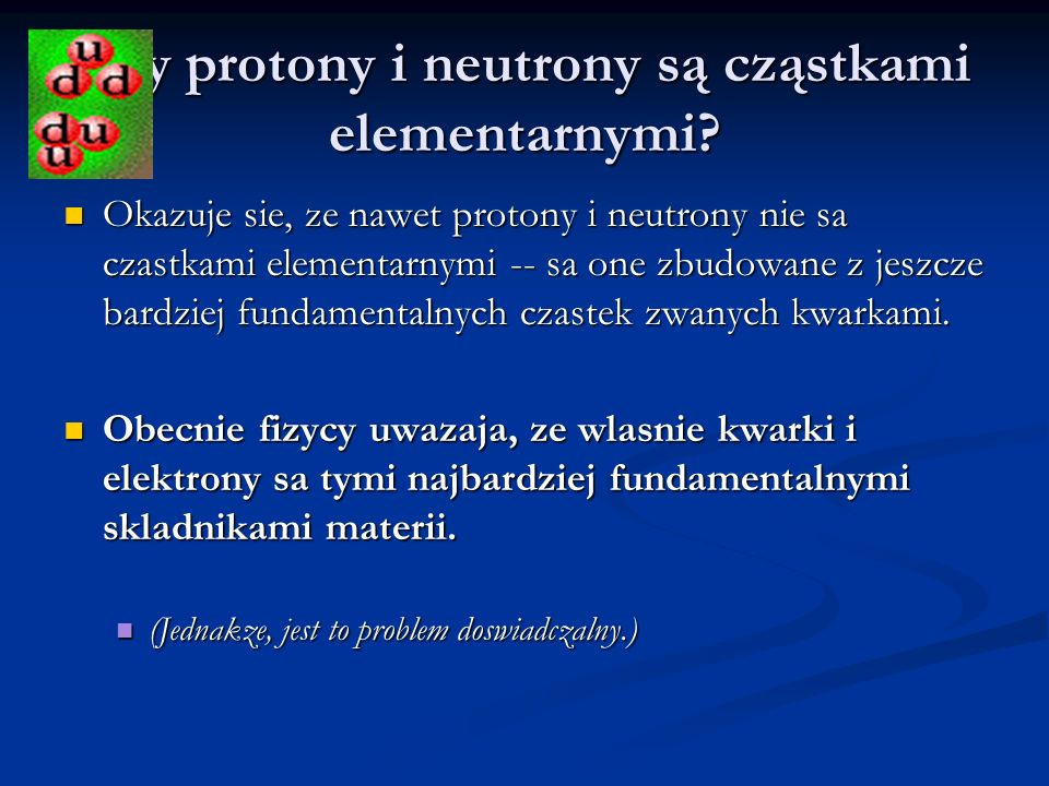 Czy protony i neutrony są cząstkami elementarnymi