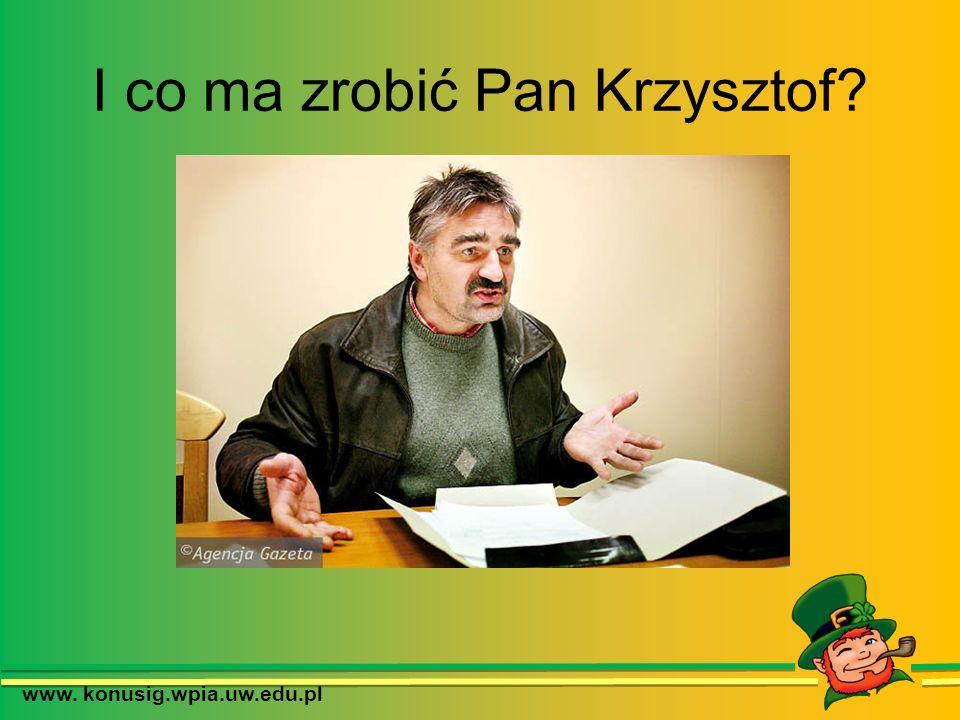 I co ma zrobić Pan Krzysztof