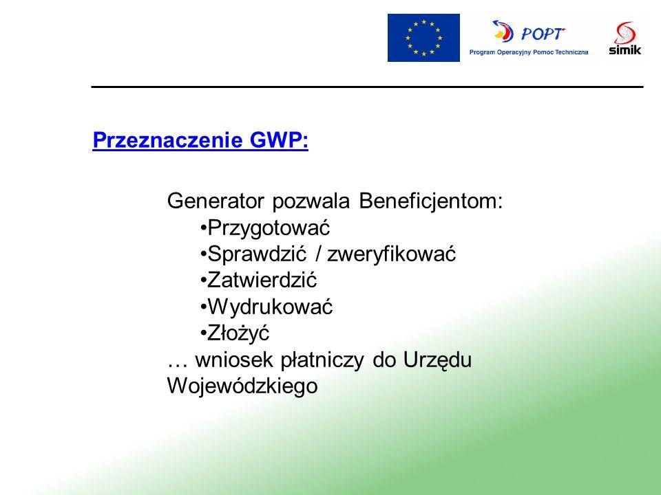 Przeznaczenie GWP: Generator pozwala Beneficjentom: Przygotować. Sprawdzić / zweryfikować. Zatwierdzić.