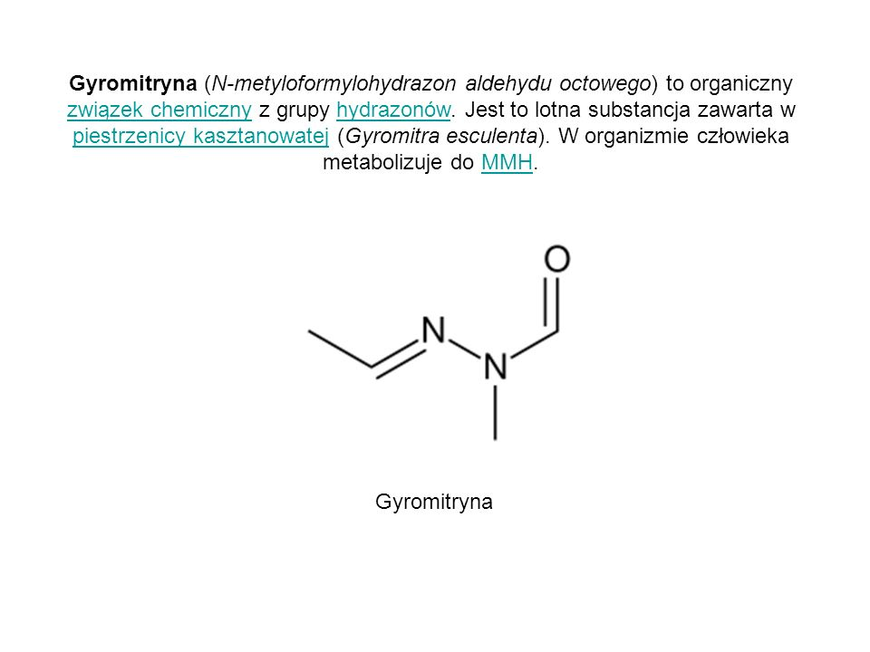 Gyromitryna (N-metyloformylohydrazon aldehydu octowego) to organiczny związek chemiczny z grupy hydrazonów. Jest to lotna substancja zawarta w piestrzenicy kasztanowatej (Gyromitra esculenta). W organizmie człowieka metabolizuje do MMH.