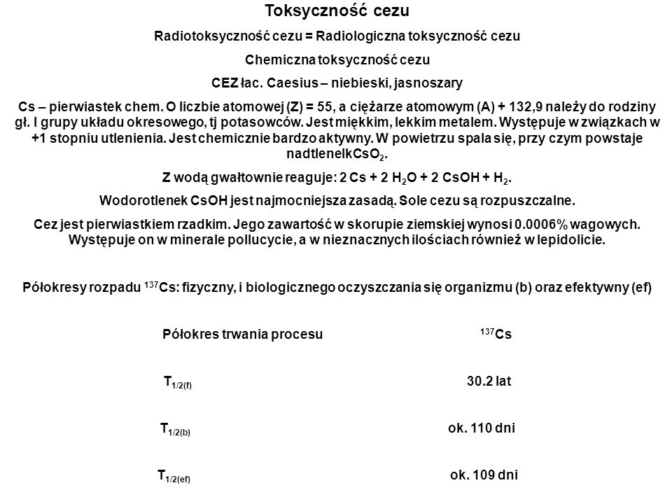 Toksyczność cezu Radiotoksyczność cezu = Radiologiczna toksyczność cezu. Chemiczna toksyczność cezu.