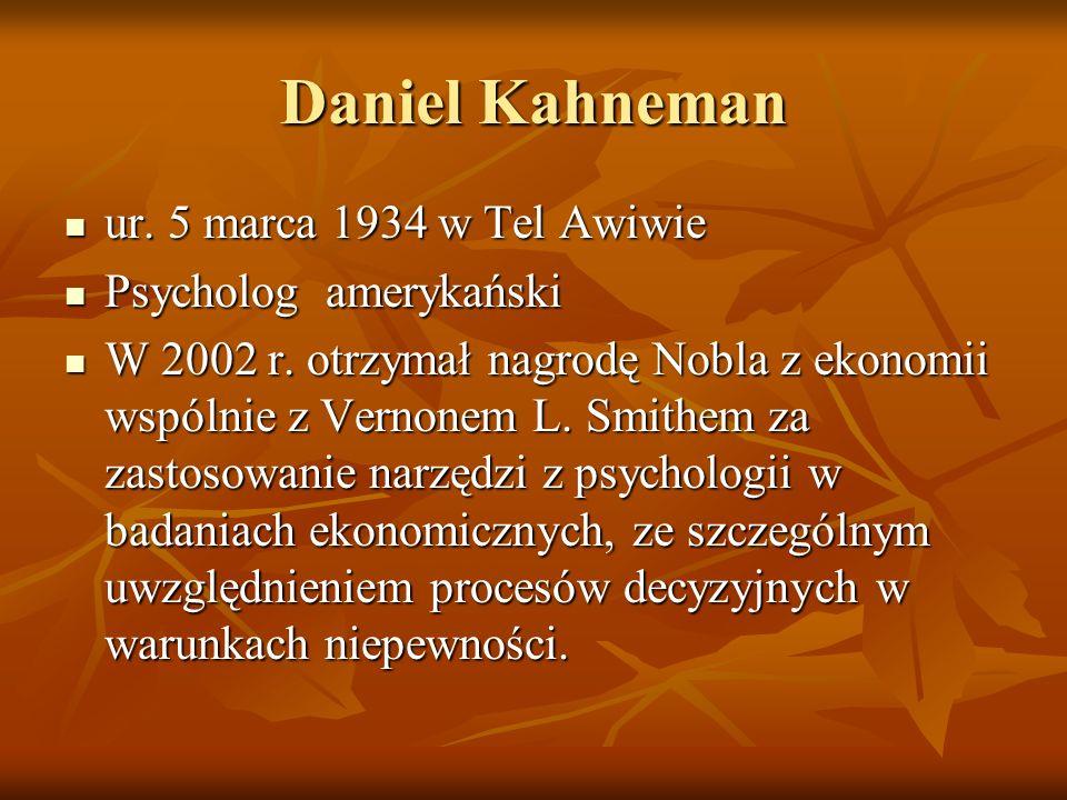 Daniel Kahneman ur. 5 marca 1934 w Tel Awiwie Psycholog amerykański