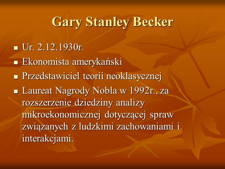 Gary Stanley Becker Ur. 2.12.1930r. Ekonomista amerykański