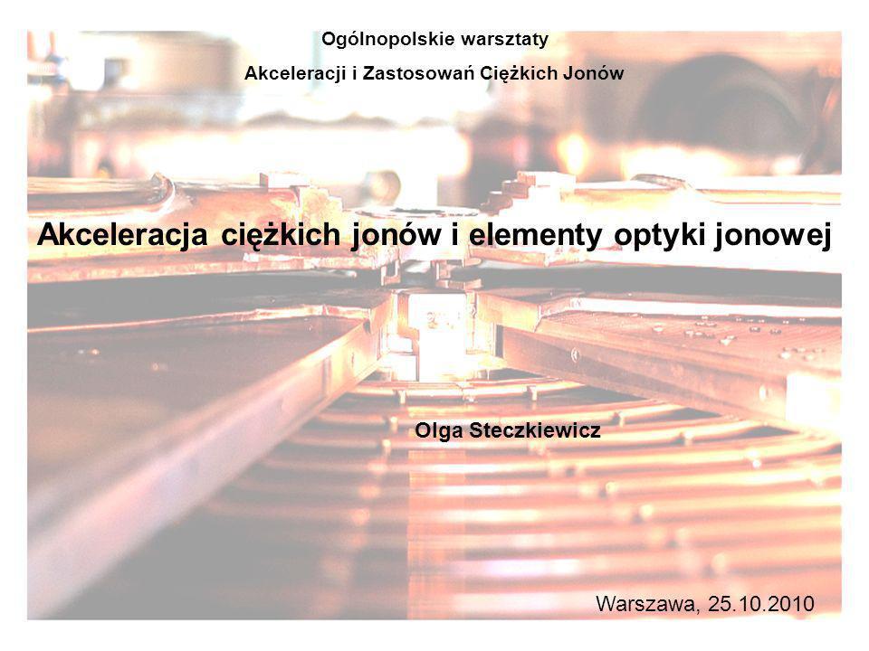 Akceleracja ciężkich jonów i elementy optyki jonowej