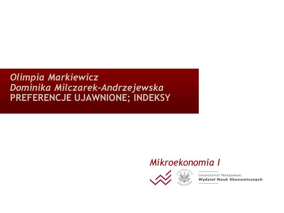 Olimpia Markiewicz Dominika Milczarek-Andrzejewska PREFERENCJE UJAWNIONE; INDEKSY Mikroekonomia I