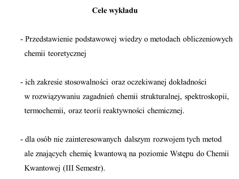 Cele wykładu - Przedstawienie podstawowej wiedzy o metodach obliczeniowych. chemii teoretycznej.