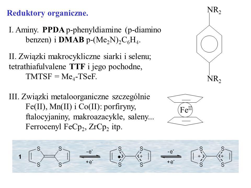NR2 Reduktory organiczne. I. Aminy. PPDA p-phenyldiamine (p-diamino benzen) i DMAB p-(Me2N)2C6H4. II. Związki makrocykliczne siarki i selenu;