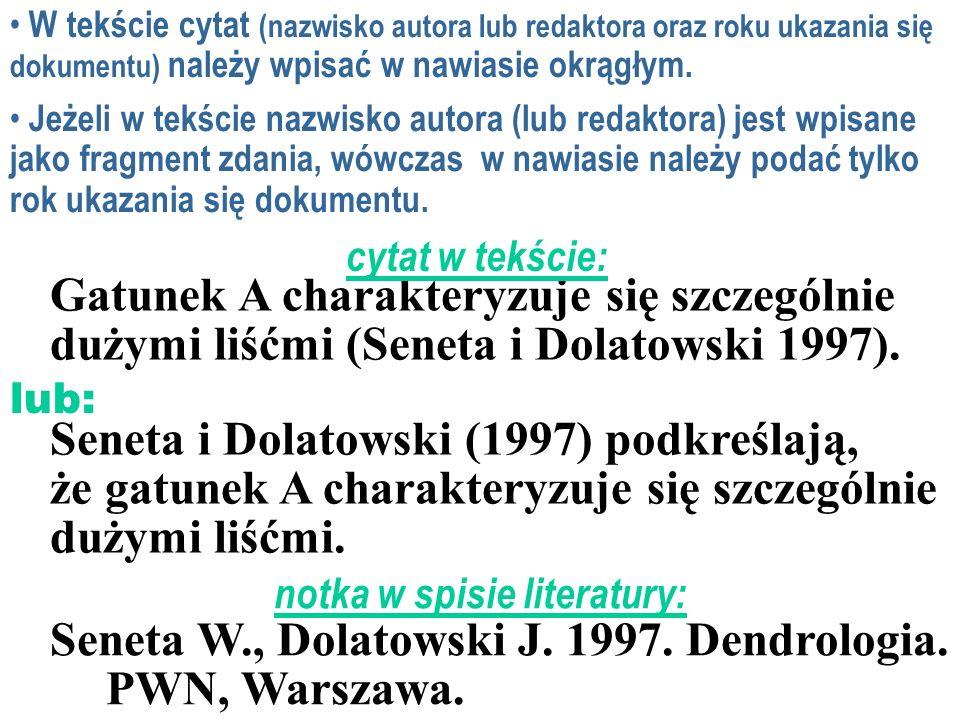 Seneta W., Dolatowski J. 1997. Dendrologia. PWN, Warszawa.