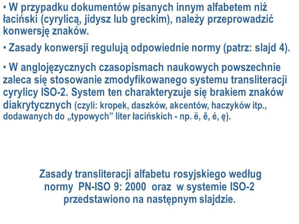 W przypadku dokumentów pisanych innym alfabetem niż łaciński (cyrylicą, jidysz lub greckim), należy przeprowadzić konwersję znaków.