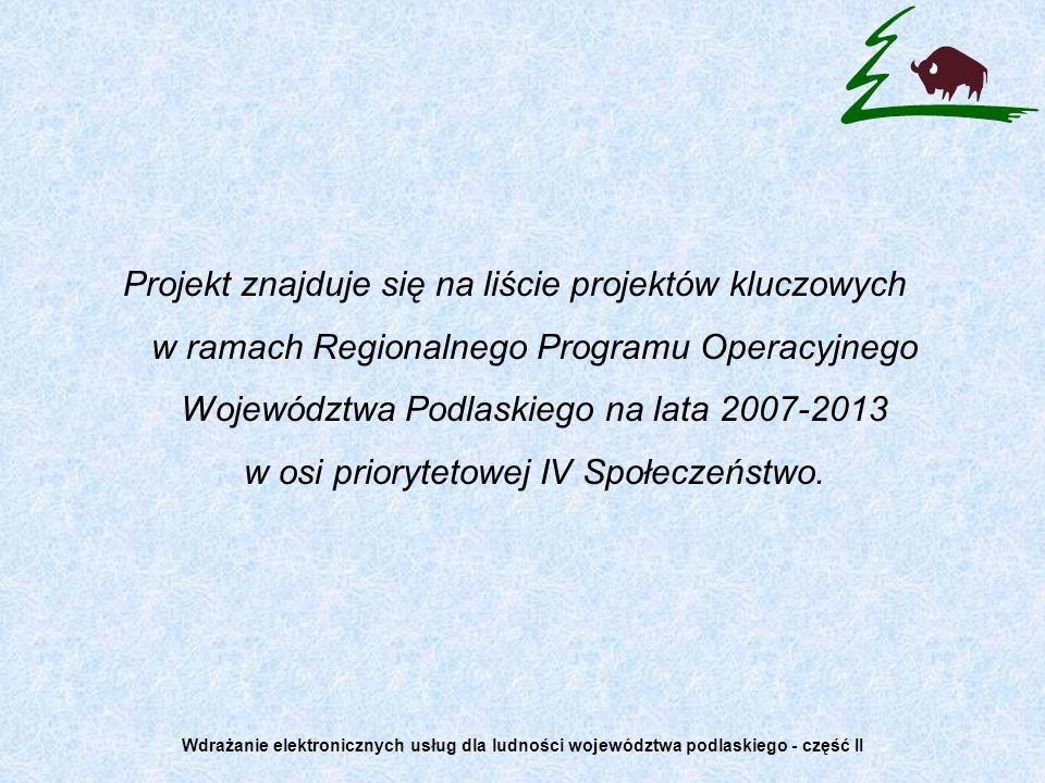 Projekt znajduje się na liście projektów kluczowych w ramach Regionalnego Programu Operacyjnego Województwa Podlaskiego na lata 2007-2013 w osi priorytetowej IV Społeczeństwo.