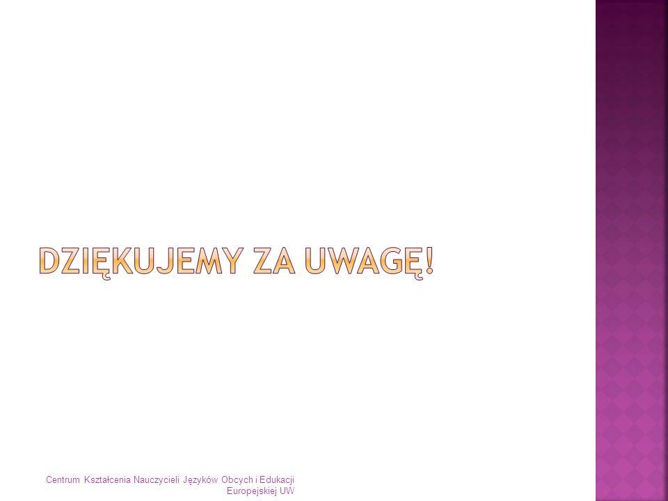 Dziękujemy za uwagę! Centrum Kształcenia Nauczycieli Języków Obcych i Edukacji Europejskiej UW