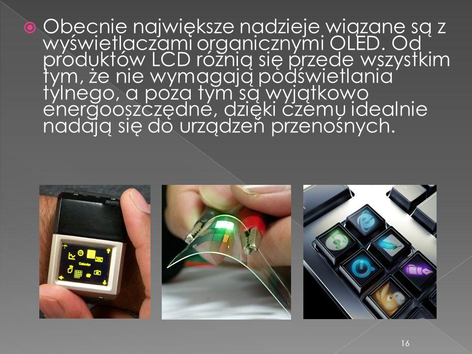 Obecnie największe nadzieje wiązane są z wyświetlaczami organicznymi OLED.