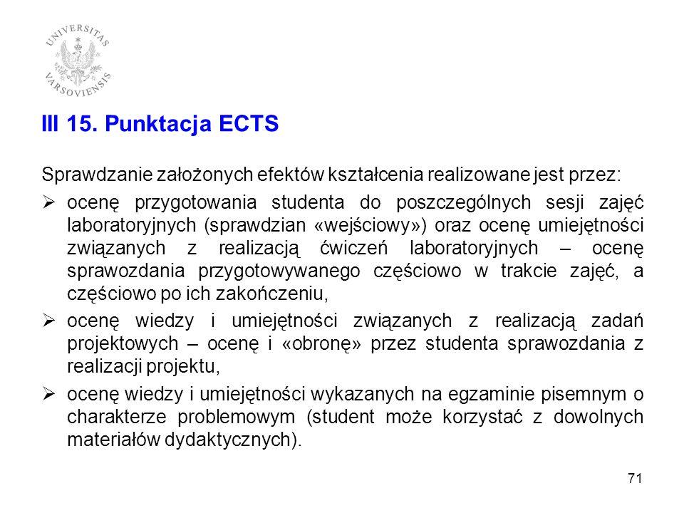 III 15. Punktacja ECTS Sprawdzanie założonych efektów kształcenia realizowane jest przez: