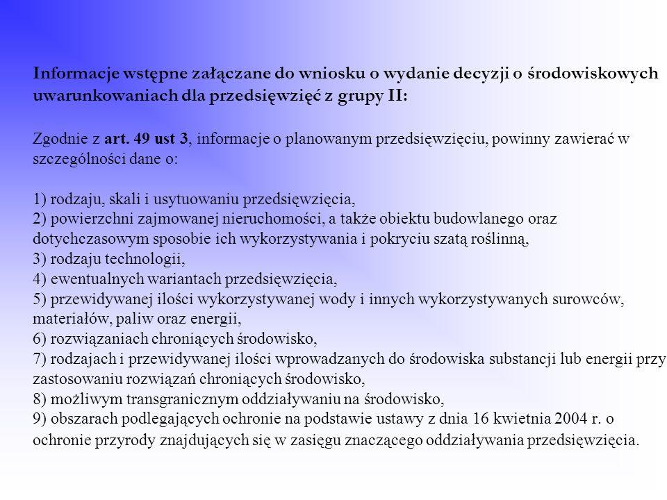 Informacje wstępne załączane do wniosku o wydanie decyzji o środowiskowych uwarunkowaniach dla przedsięwzięć z grupy II: Zgodnie z art.