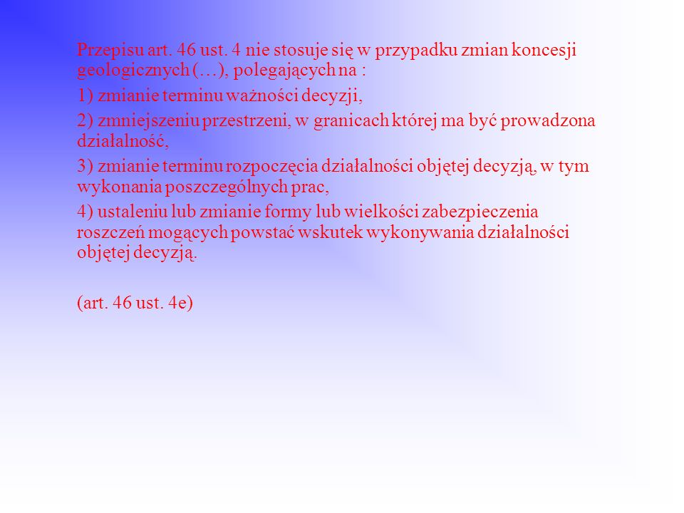 Przepisu art. 46 ust. 4 nie stosuje się w przypadku zmian koncesji geologicznych (…), polegających na :