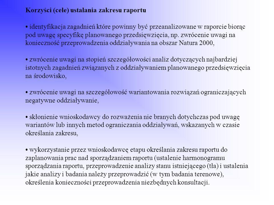 Korzyści (cele) ustalania zakresu raportu • identyfikacja zagadnień które powinny być przeanalizowane w raporcie biorąc pod uwagę specyfikę planowanego przedsięwzięcia, np.