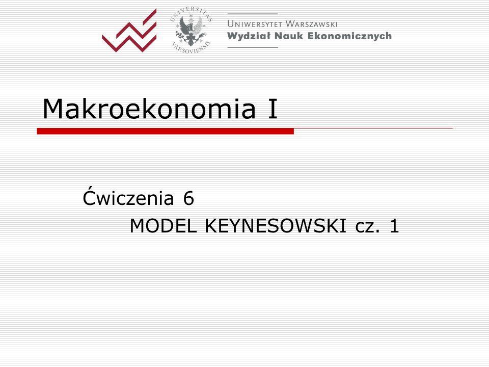 Ćwiczenia 6 MODEL KEYNESOWSKI cz. 1