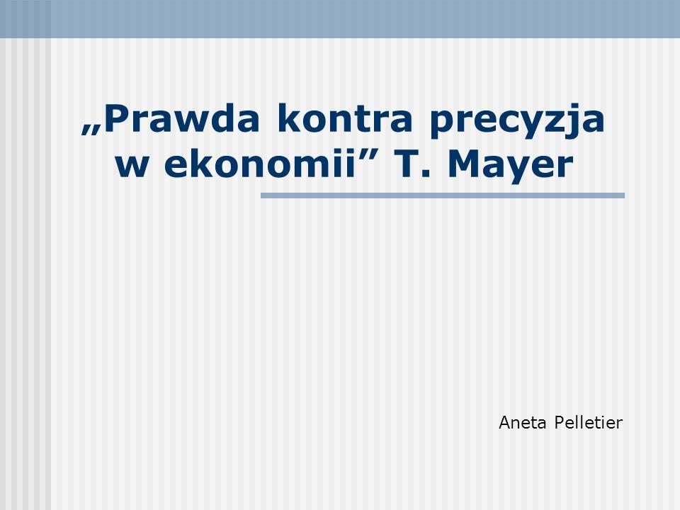 """""""Prawda kontra precyzja w ekonomii T. Mayer"""