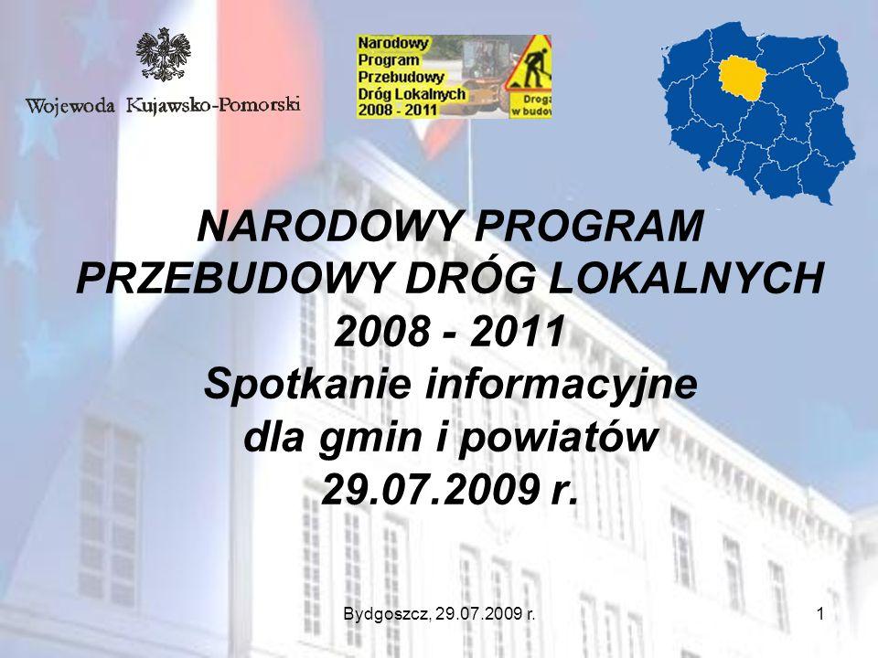 NARODOWY PROGRAM PRZEBUDOWY DRÓG LOKALNYCH 2008 - 2011 Spotkanie informacyjne dla gmin i powiatów 29.07.2009 r.