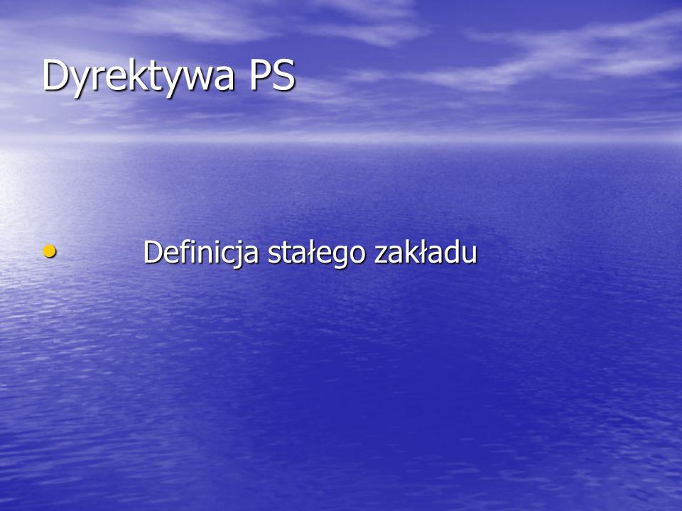 Dyrektywa PS Definicja stałego zakładu