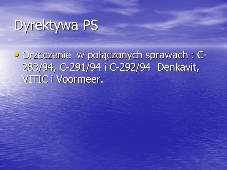 Dyrektywa PS Orzeczenie w połączonych sprawach : C-283/94, C-291/94 i C-292/94 Denkavit, VITIC i Voormeer.
